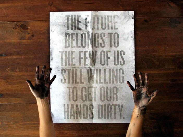 the future belongs to the few of us still willing to get our hands dirty Get Your Hands Dirty: Poster Requires Ink To Reveal Message