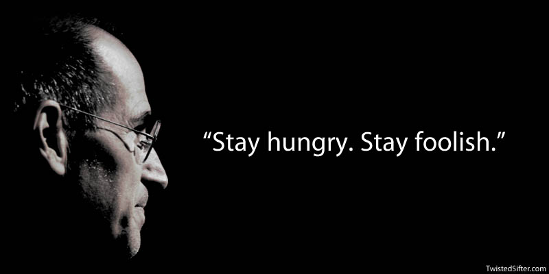 steve jobs stay hungry stay foolish 20 Most Inspirational Quotes by Steve Jobs