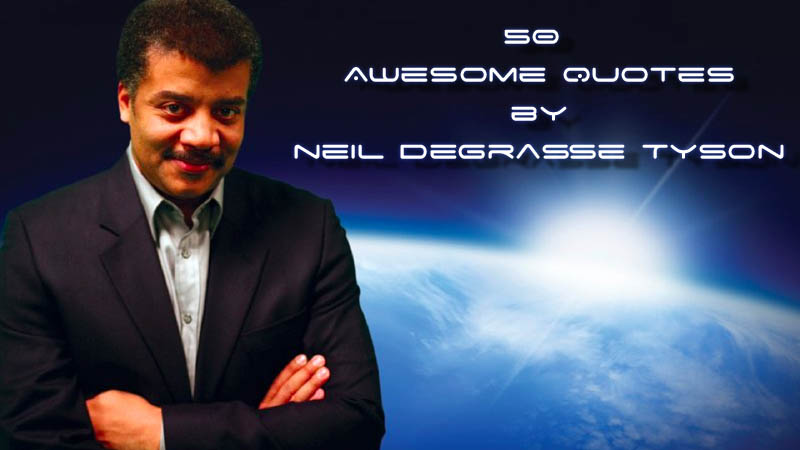 neil degrasse tyson quotes 50 Awesome Quotes by Neil deGrasse Tyson