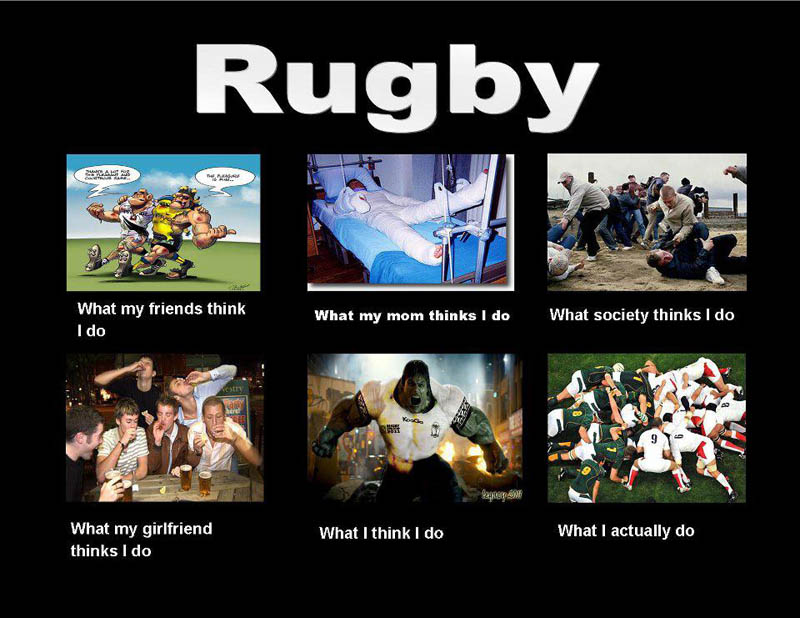 what my friends think i do what i actually do rugby Top 10 What My Friends Think I Do vs What I Actually Do Posters