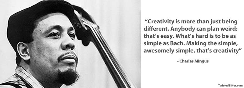 charles mingus on creativity 15 Famous Quotes on Creativity