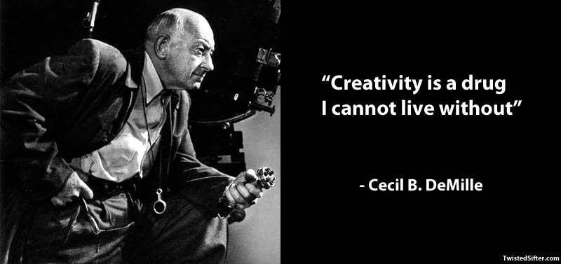 creativity is a drug cecil b demille famous quote 15 Famous Quotes on Creativity