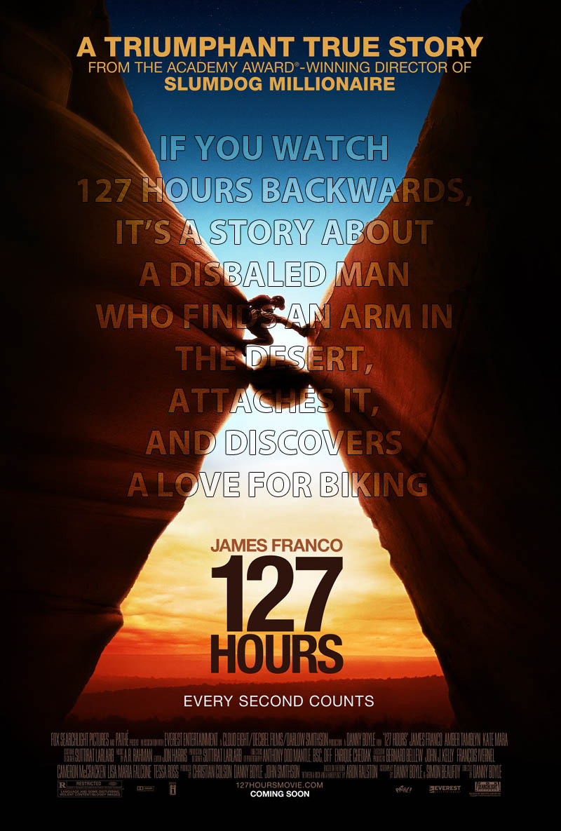 if you watch 127 hours backwards 10 Movies That Would Be Better If They Were Watched Backwards