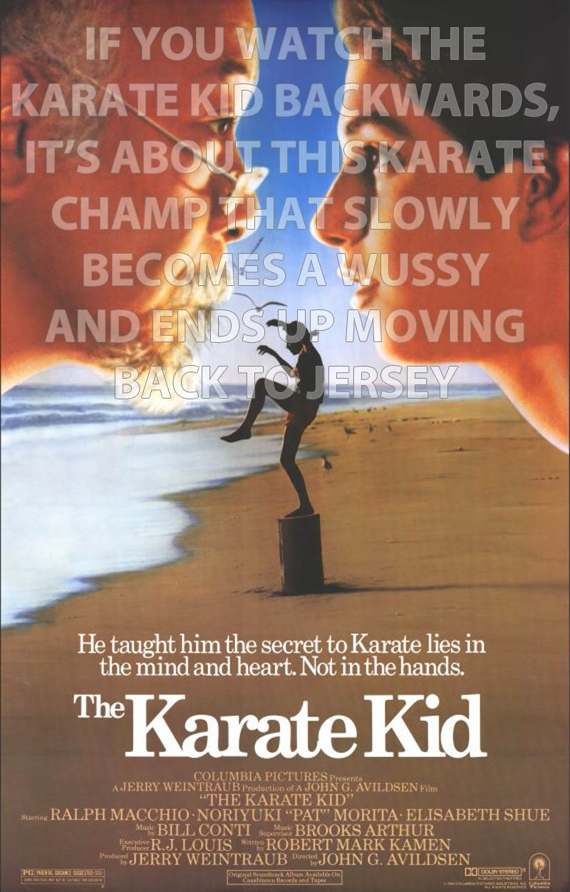 if you watch the karate kid backwards 10 Movies That Would Be Better If They Were Watched Backwards