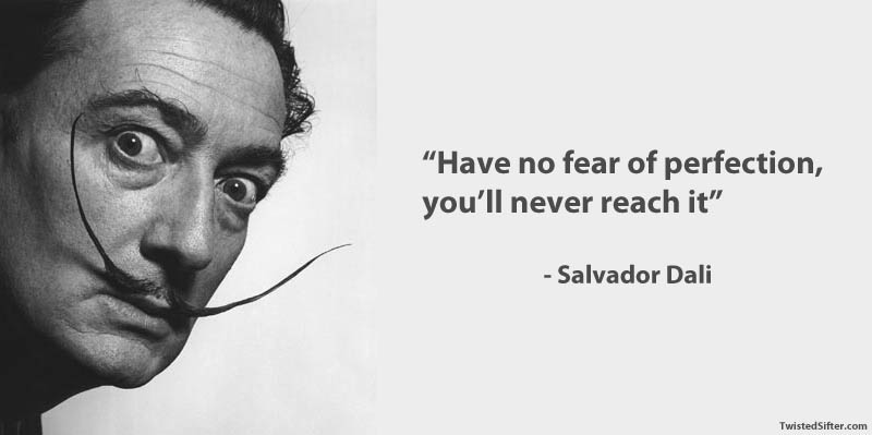 salvador dali famous quote perfection art creativity1 15 Famous Quotes on Creativity