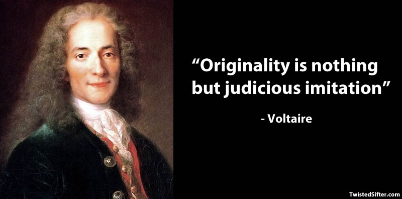 voltaire famous quote imitation 15 Famous Quotes on Creativity