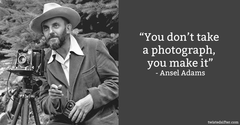 ansel adams quote you dont take a photo you make it 10 Famous Quotes About Art