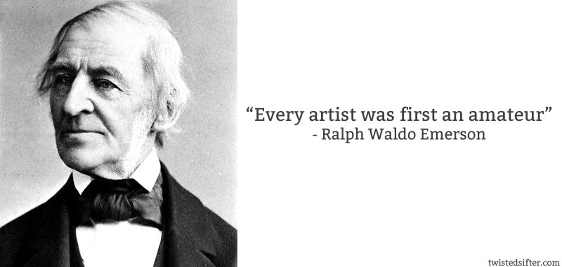 Image of: Love Shack Ralph Waldo Emerson Quote Every Artist Was An Amateur 10 Famous Quotes About Art Twistedsifter 10 Famous Quotes About Art twistedsifter