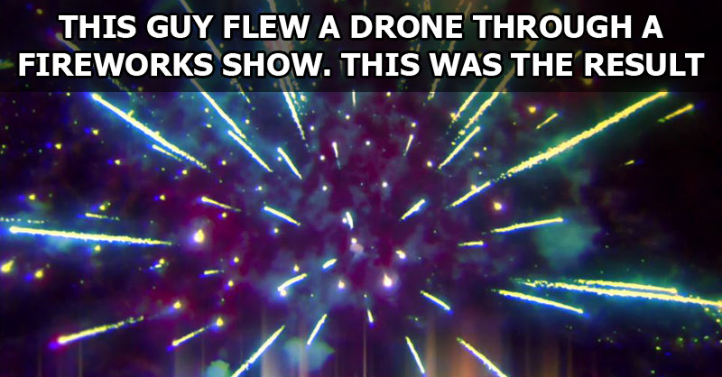 This is What Happens When You Fly a Drone Through a FireworksShow