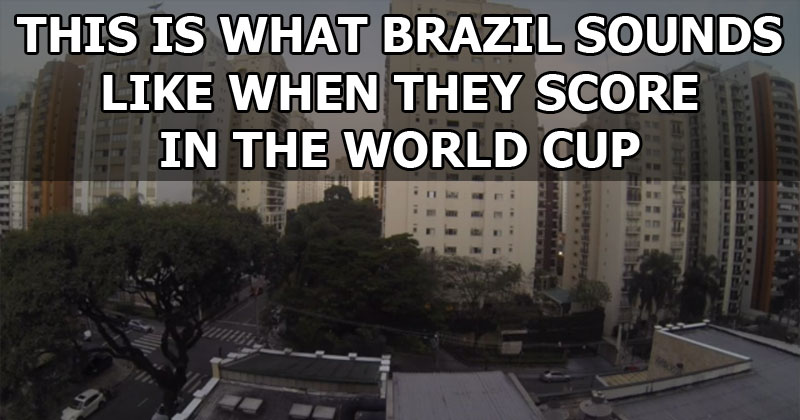 This is What Brazil Sounds Like When They Score in the World Cup