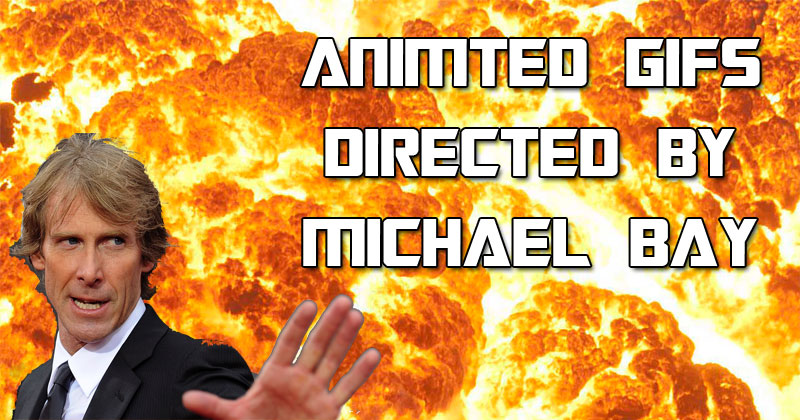 18 Animated Gifs Directed by MichaelBay