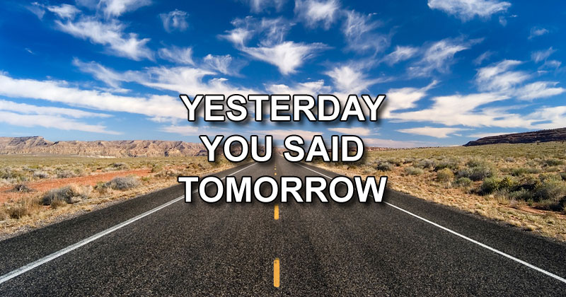 yesterday you said tomorrow 40 Thought Provoking Quotes to Get You Motivated
