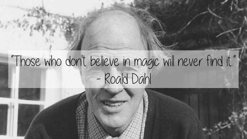 roald dahl quote 23 Thought Provoking Quotes by Historys Favorite Writers