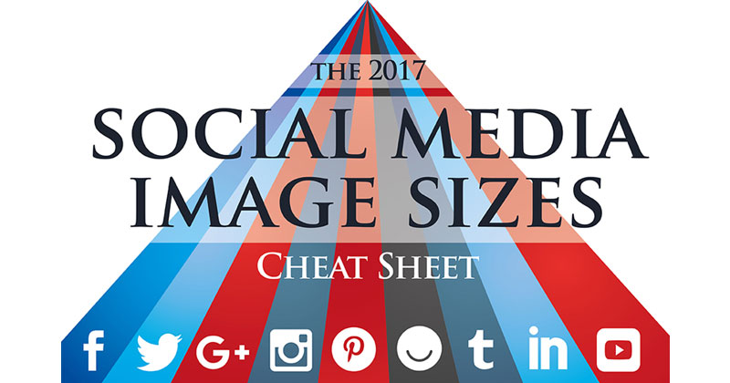 The Ultimate Social Media Image Sizes Cheat Sheet for 2017[Infographic]
